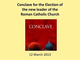 Conclave for the Election of  the new leader of the  Roman Catholic Church