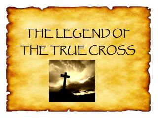THE LEGEND OF  THE TRUE CROSS