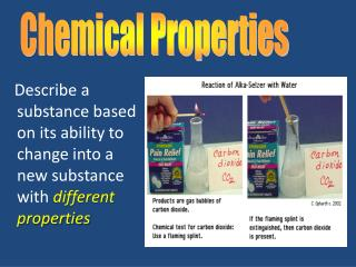 Describe a substance based on its ability to change into a new substance with  different properties