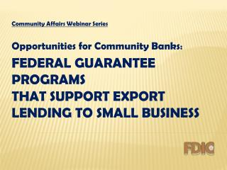 Federal  Guarantee Programs that Support Export Lending to Small Business