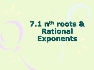 7.1 n th  roots & Rational Exponents