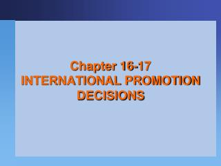 Chapter  16-17 INTERNATIONAL PROMOTION DECISIONS