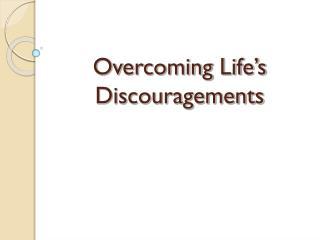 Overcoming Life's Discouragements