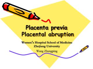 Placenta previa Placental abruption
