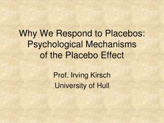 Why We Respond to Placebos: Psychological Mechanisms  of the Placebo Effect