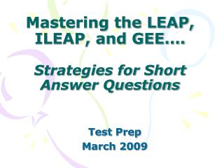 Mastering the LEAP, ILEAP, and GEE…. Strategies for Short Answer Questions