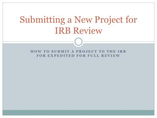 Submitting a New Project for IRB Review