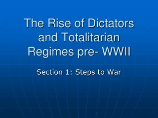 The Rise of Dictators and Totalitarian Regimes pre- WWII