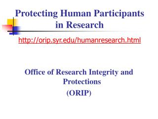 Protecting Human Participants in Research http://orip.syr.edu/humanresearch.html