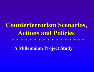 Counterterrorism Scenarios, Actions and Policies