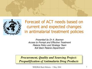Forecast of ACT needs based on current and expected changes        in antimalarial treatment policies