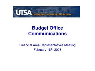 Budget Office Communications Financial Area Representatives Meeting February 18 th , 2008