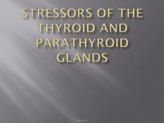 Stressors of the Thyroid and Parathyroid Glands