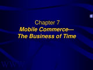 Chapter 7 Mobile Commerce— The Business of Time