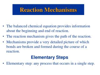 The balanced chemical equation provides information about the beginning and end of reaction. The reaction mechanism give