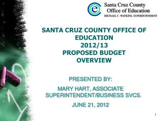 SANTA CRUZ COUNTY OFFICE OF EDUCATION  2012/13  PROPOSED BUDGET  OVERVIEW