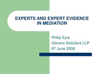 EXPERTS AND EXPERT EVIDENCE IN MEDIATION