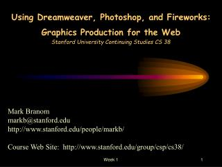 Using Dreamweaver, Photoshop, and Fireworks:  Graphics Production for the Web Stanford University Continuing Studies CS