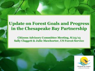 Update on Forest Goals and Progress in the Chesapeake Bay Partnership Citizens Advisory Committee Meeting, 8/23/13