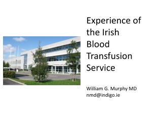 Experience  of  the  Irish Blood Transfusion  Service William G. Murphy MD nmd@indigo.ie
