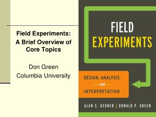 Field Experiments: A Brief Overview of Core Topics Don Green  Columbia University