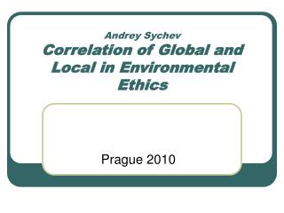 Andrey Sychev Correlation of Global and Local in Environmental Ethics