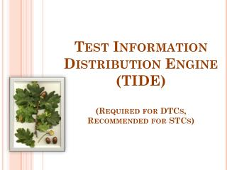 Test Information Distribution Engine (TIDE) (Required for DTCs,  Recommended for STCs)