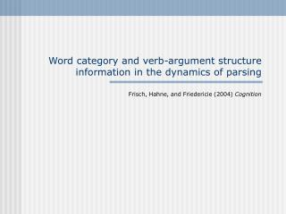 Word category and verb-argument structure information in the dynamics of parsing
