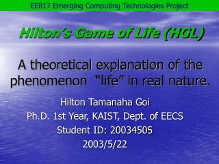 "Hilton's Game of Life (HGL) A theoretical explanation of the phenomenon  ""life"" in real nature."