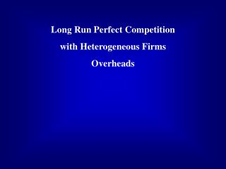 Long Run Perfect Competition with Heterogeneous Firms Overheads