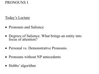 PRONOUNS I Today's Lecture  	 Pronouns and Salience 	 Degrees of Salience. What brings an entity into focus of attent