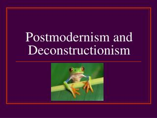Postmodernism and Deconstructionism