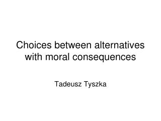 Choices between alternatives with moral consequences