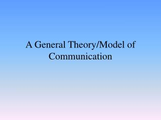 A General Theory/Model of Communication