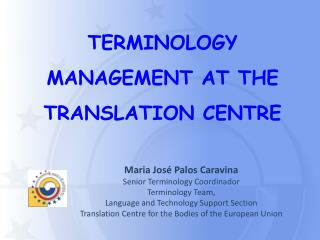 TERMINOLOGY MANAGEMENT AT THE TRANSLATION CENTRE