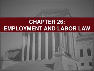 CHAPTER 26:  EMPLOYMENT AND LABOR LAW