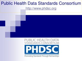Public Health Data Standards Consortium http://www.phdsc.org