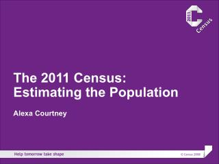 The 2011 Census: Estimating the Population Alexa Courtney