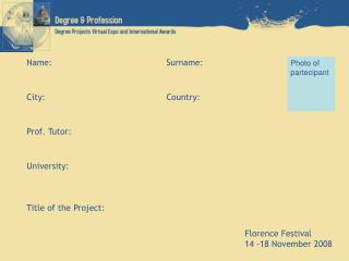 Name:				Surname: City:				Country: Prof. Tutor: University: Title of the Project: