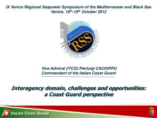 IX Venice Regional  Seapower  Symposium of the Mediterranean and Black Sea Venice, 16 th -19 th  October 2012