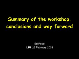 Summary of the workshop, conclusions and way forward
