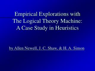 Empirical Explorations with  The Logical Theory Machine: A Case Study in Heuristics