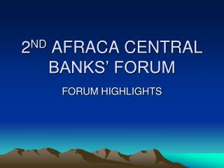 2 ND  AFRACA CENTRAL BANKS' FORUM