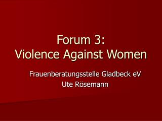 Forum 3:  Violence Against Women