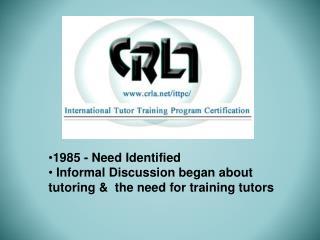 1985 - Need Identified  Informal Discussion began about tutoring &  the need for training tutors