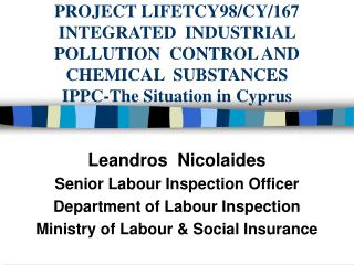 PROJECT LIFETCY98/CY/167 INTEGRATED  INDUSTRIAL  POLLUTION  CONTROL AND  CHEMICAL  SUBSTANCES IPPC-The Situation in Cypr