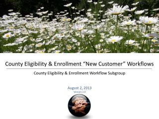 "County Eligibility & Enrollment ""New Customer"" Workflows County  Eligibility & Enrollment Workflow Subgroup"