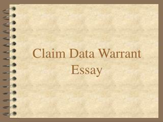 Claim Data Warrant Essay