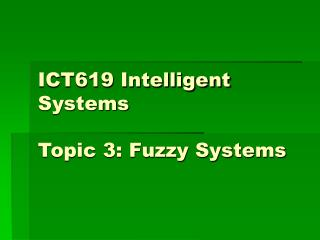 ICT619 Intelligent Systems Topic 3: Fuzzy Systems