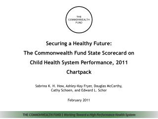 Securing a Healthy Future:  The Commonwealth Fund State Scorecard on  Child Health System Performance, 2011 Chartpack